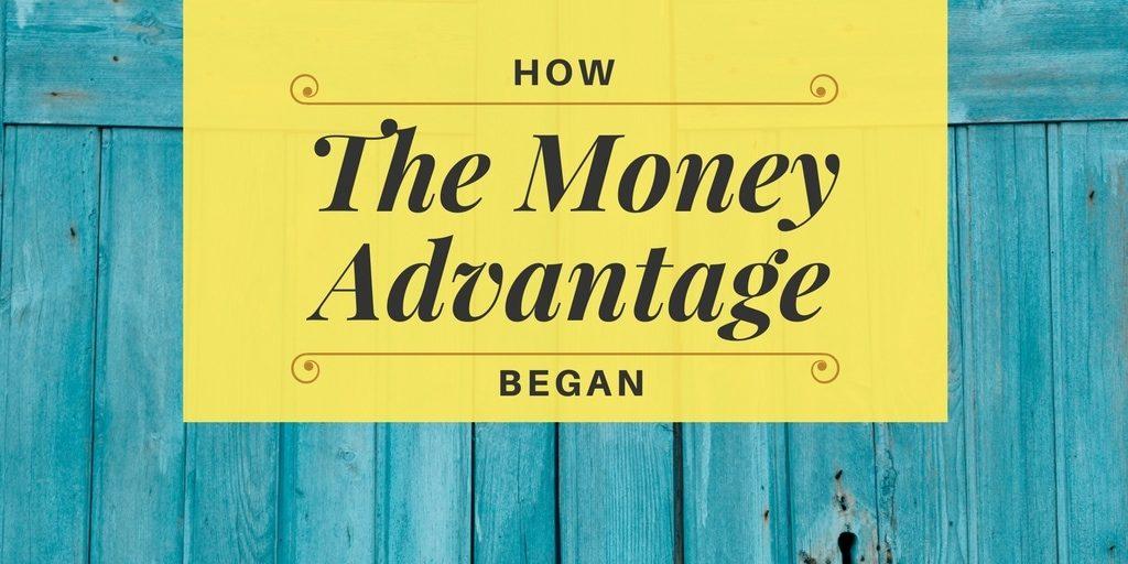 How The Money Advantage Began