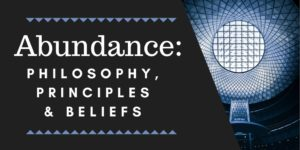 Abundance - Philosophy, Principles and Beliefs