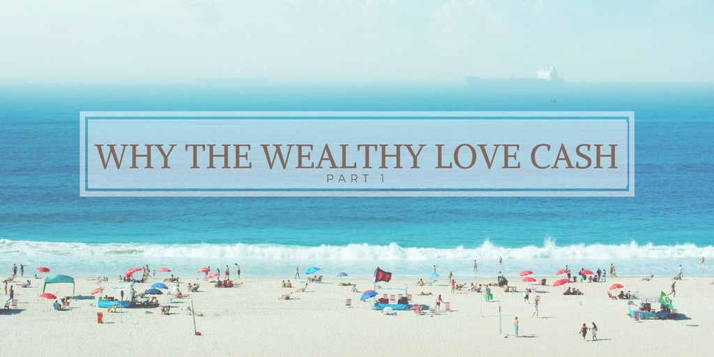 Why the wealthy love cash savings part 1