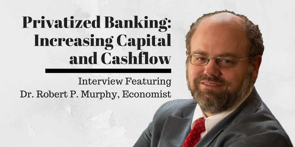Infinite Banking - Increasing Capital and Cashflow, with Dr. Robert P. Murphy