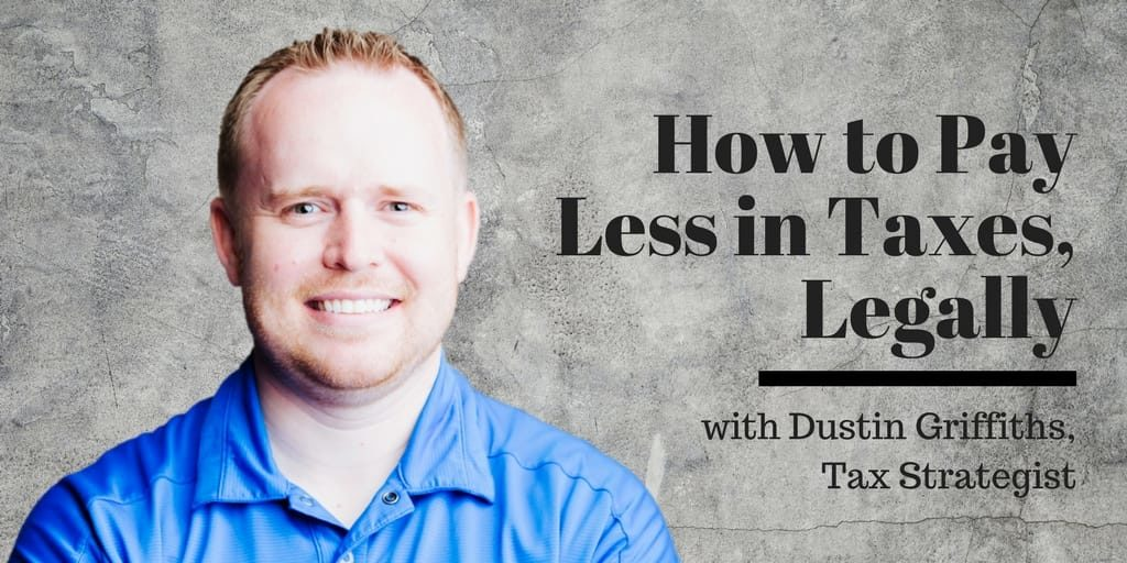 How to Pay Less in Taxes, Legally, with Dustin Griffiths, Tax Strategist