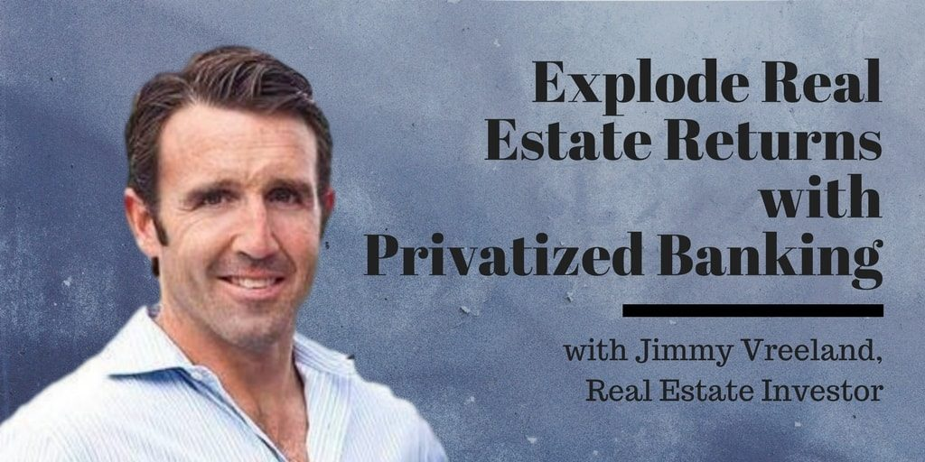 Explode Real Estate Returns with Privatized Banking, an Interview with Jimmy Vreeland
