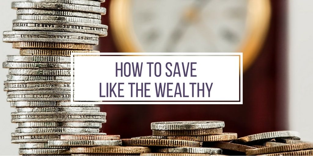 How to Save Like the Wealthy