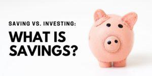 Saving vs. Investing - What is Savings