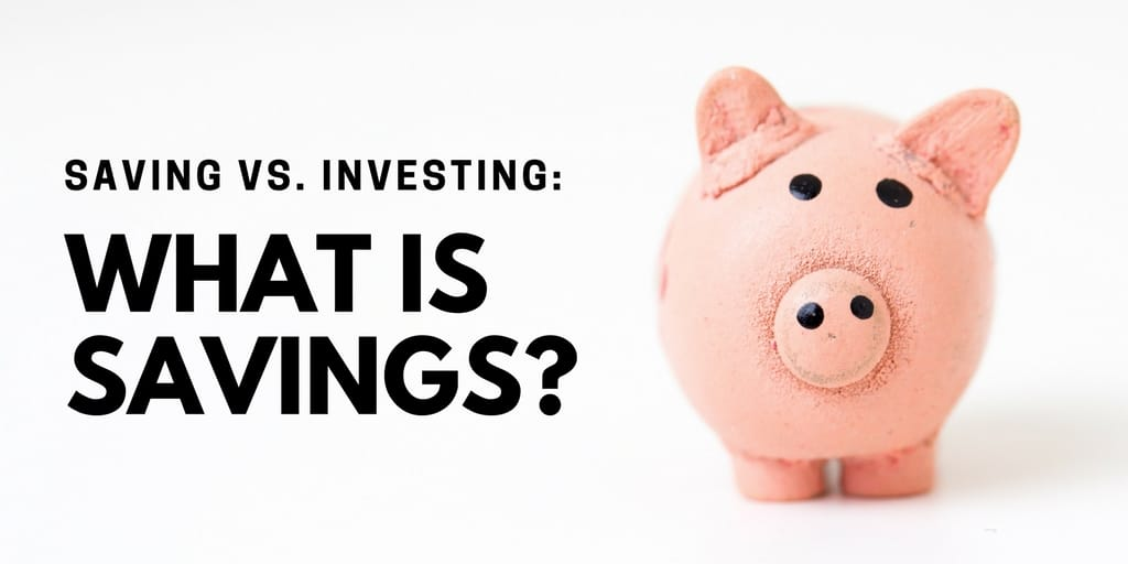 Saving vs. Investing - What is Savings