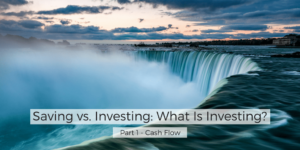 Saving vs. Investing - What is Investing Part1 Cash Flow