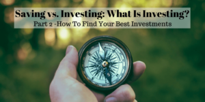 Saving vs. Investing What is Investing Part 2 Best Investments