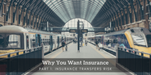 Why You Want Insurance Part 1 - Transfer Risk