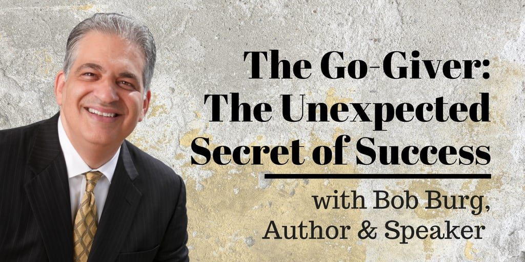 The Go-Giver The Unexpected Secret of Success with Bob Burg
