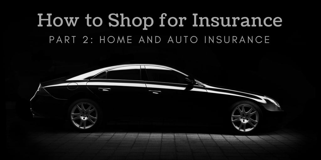 How to Shop for Insurance Part 2 - Home and Auto Insurance