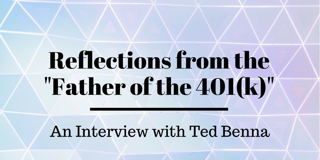 Ted Benna: Reflections from the Father of the 401k
