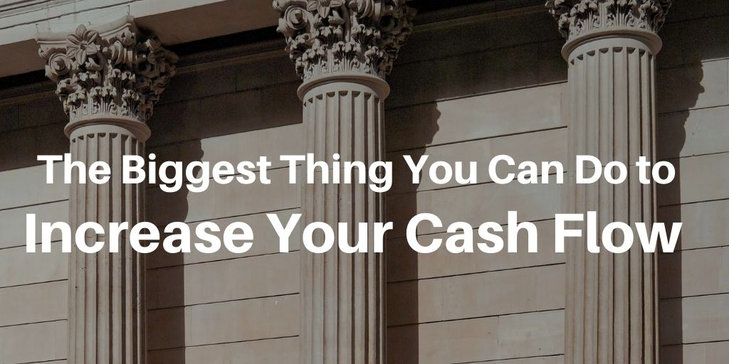 The Biggest Thing You Can Do to Increase Your Cash Flow