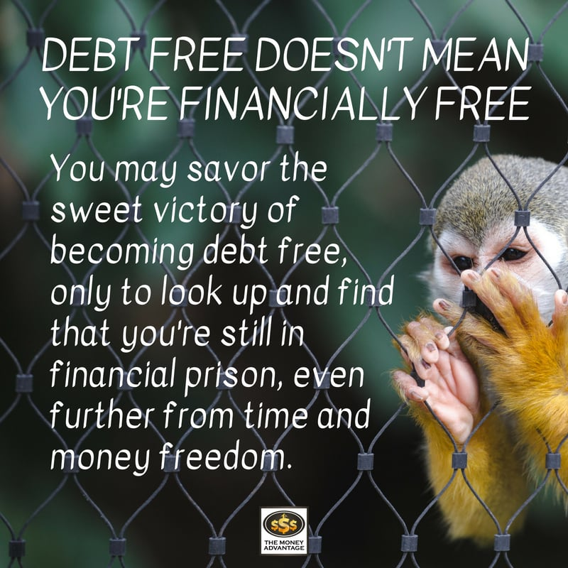 Debt Free Doesn't Mean You're Financially Free