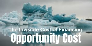 Opportunity Cost - The Invisible Cost of Financing