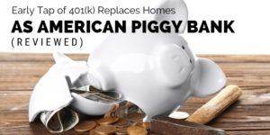 Early Tap of the 401k Replaces Homes as American Piggy Bank