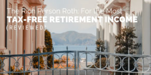 The Rich Person Roth - For The Most Tax-Free Income