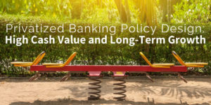 Privatized Banking - High Cash Value and Long Term-Growth