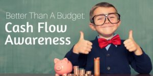 Better Than a Budget - Cash Flow Awareness