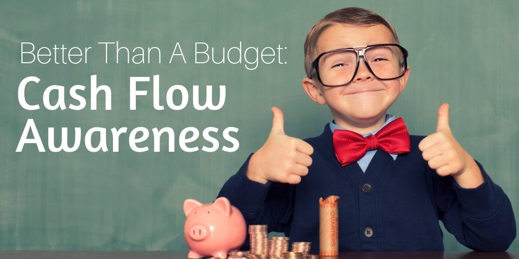 Better Than a Budget - Cash Flow Awareness