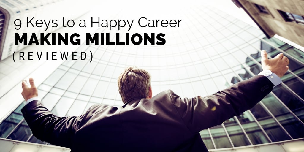 9 Keys to a Happy Career Making Millions