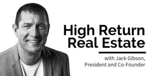 High Return Real Estate, with Jack Gibson