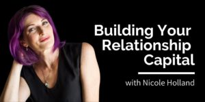 Nicole Holland - Building Your Relationship Capital