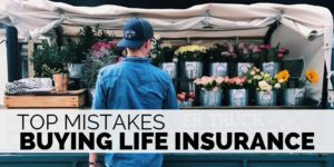 Top Mistakes Buying Life Insurance
