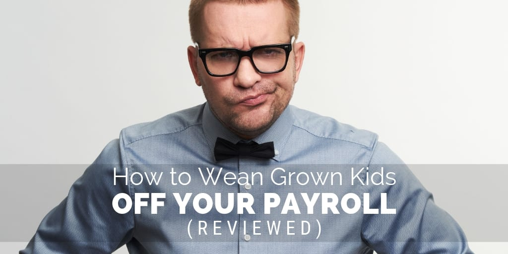 How to Wean Grown Kids Off Your Payroll
