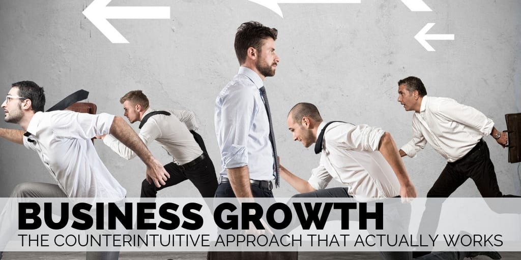 Business Growth - The Counterintuitive Approach that Actually Works