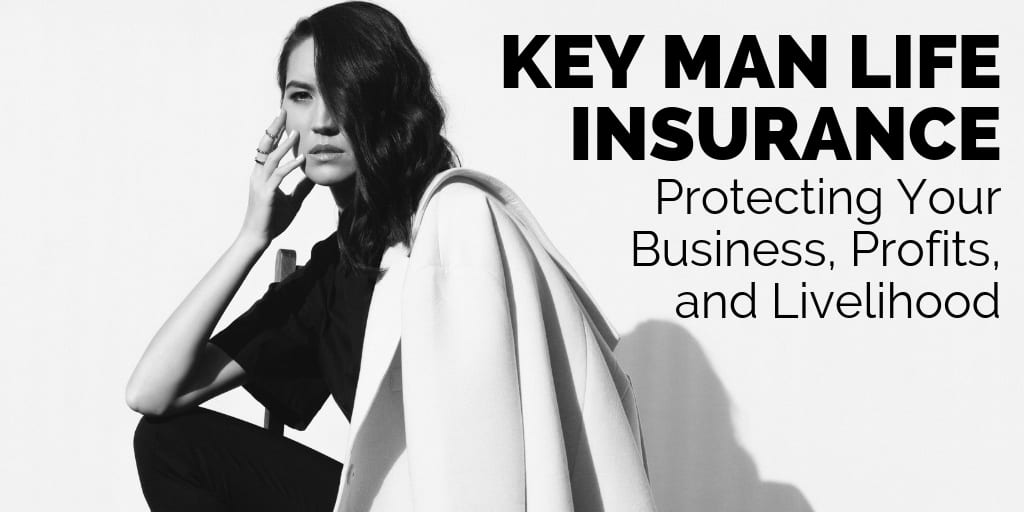 Key Man Insurance - Protecting Your Business Profits and Livelihood