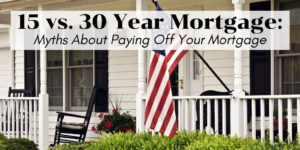 15 vs 30 Year Mortgage - Myths About Paying Off Your Mortgage