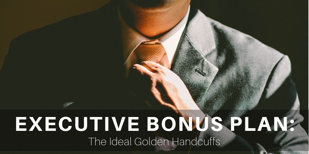Executive Bonus Plan: The Ideal Golden Handcuffs
