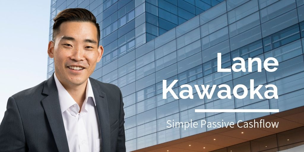 Lane Kawaoka: Simple Passive Cashflow
