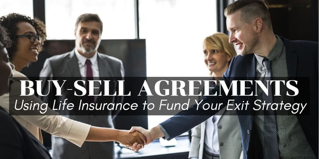 Buy-Sell Agreements - Using Life Insurance to Fund Your Exit Strategy