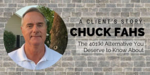 401k alternative - A Client's Story - Chuck Fahs