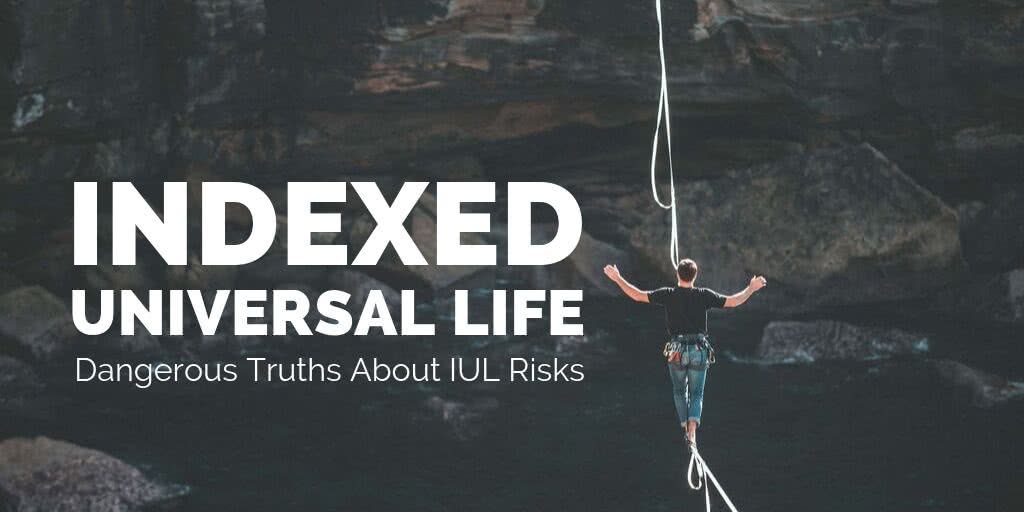 Indexed Universal Life Insurance - Dangerous Truths About IUL Risks