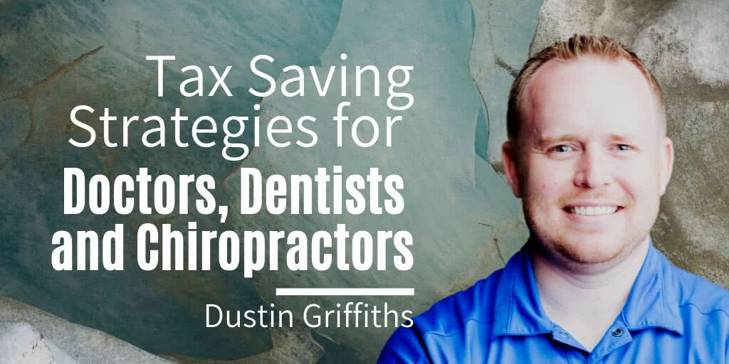 Tax Savings Strategies for Doctors, Dentists, and Chiropractors: Dustin Griffiths Kings Tax and Accounting