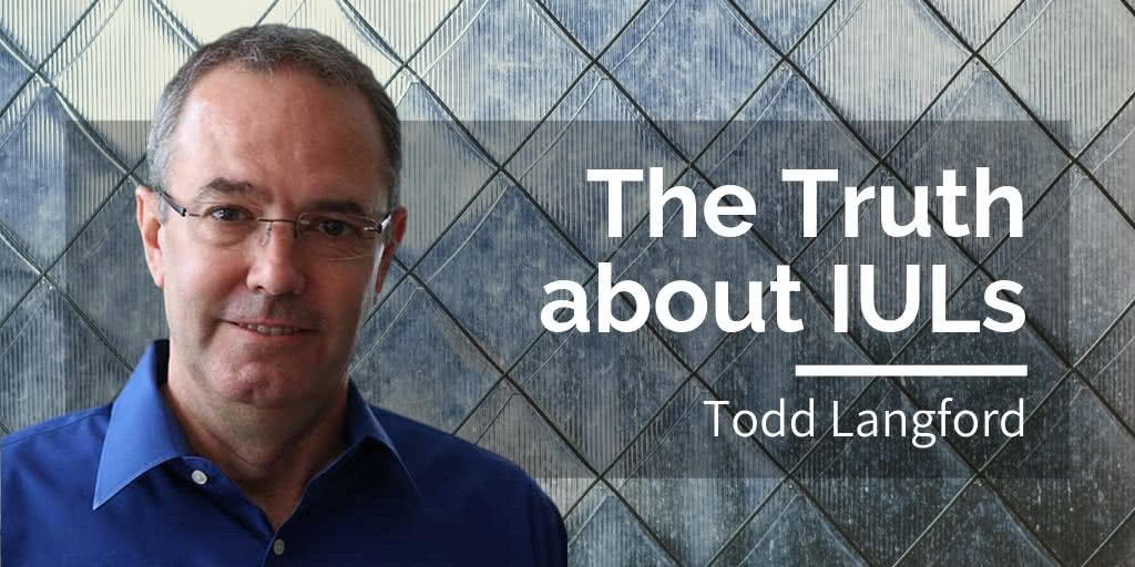 The Truth About IULs, with Todd Langford