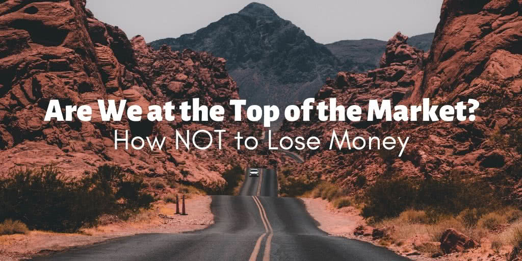 Are We At the Top of the Market How to NOT Lose Money