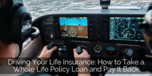 How to Take a Whole Life Policy Loan and Pay It Back