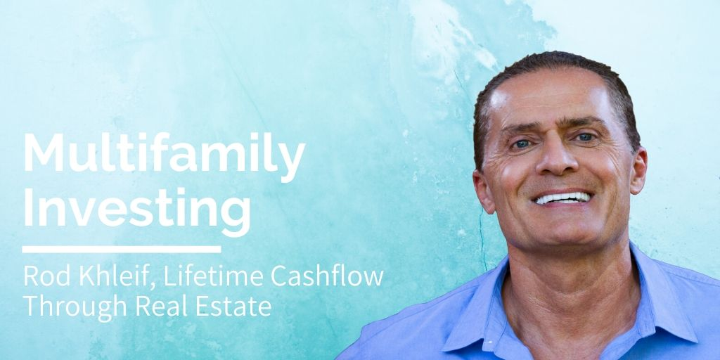 Rod Khleif - Lifetime Cashflow Through Real Estate Investing