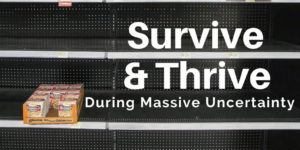 Coronavirus How to Survive & Thrive During Massive Uncertainty