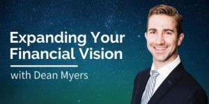 Expanding Your Financial Vision, with Dean Myers