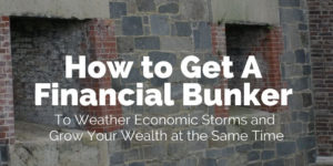 How to Get a Financial Bunker to Weather Economic Storms