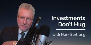 Investments Don't Hug - Mark Bertrang