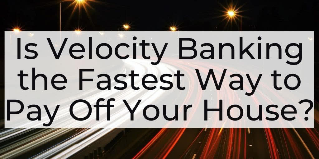 Velocity Banking the Fastest Way to Pay Off Your House
