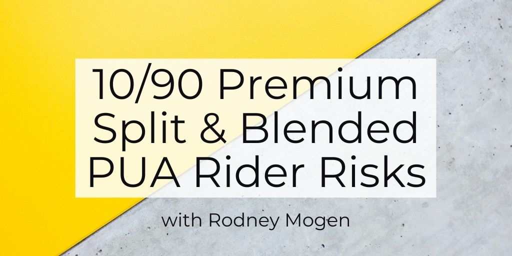 10/90 Premium Split and Blended Term PUA Rider Risks