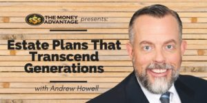 Andrew Howell - Estate Plans That Transcend Generations