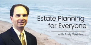 Estate Planning for Everyone, with Andy Weinhaus
