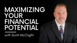 Scott McCright Maximizing Your Financial Potential
